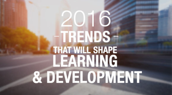 2016 TRENDS THAT WILL SHAPE LEARNING and DEVELOPMENT